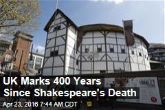 UK Marks 400 Years Since Shakespeare's Death