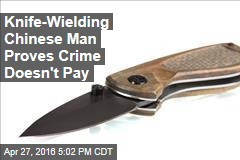 Knife-Wielding Chinese Man Proves Crime Doesn't Pay