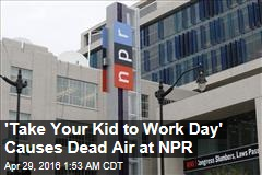 'Take Your Kid to Work Day' Causes Dead Air at NPR