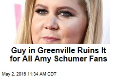 Guy in Greenville Ruins It for All Amy Schumer Fans