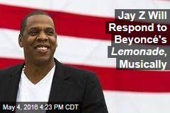 Jay Z Will Respond to Beyoncé's Lemonade , Musically