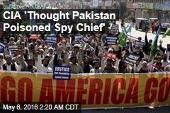 CIA 'Thought Pakistan Poisoned Spy Chief'