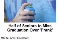 Half of Seniors to Miss Graduation Over 'Prank'