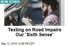 Texting on Road Impairs Our 'Sixth Sense'