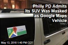 Philly PD Admits Its SUV Was Masked as Google Maps Vehicle