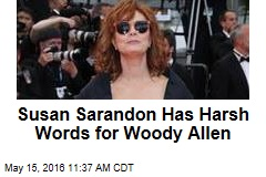 Susan Sarandon Has Harsh Words for Woody Allen