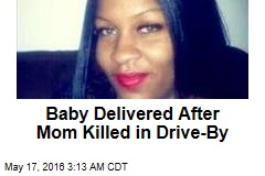 Baby Delivered After Mom Killed in Drive-By