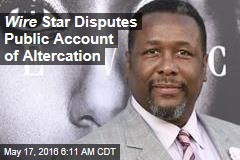 Wire Star Disputes Public Account of Altercation