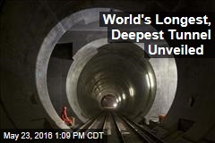 World's Longest, Deepest Tunnel Unveiled