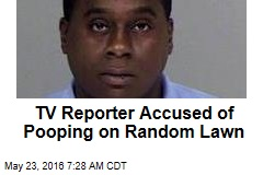 TV Reporter Accused of Pooping on a Random Lawn