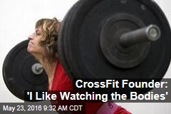 CrossFit Founder: 'I Make These Monsters'