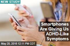 Smartphones Are Giving Us ADHD-Like Symptoms