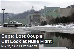 Cops: Lost Couple Cut Lock at Nuke Plant