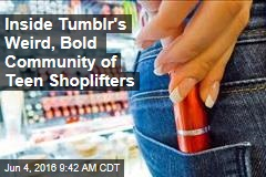 Insider Tumblr's Weird, Bold Community of Teen Shoplifters