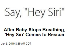 After Baby Stops Breathing, 'Hey Siri' Comes to Rescue