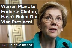 Warren Plans to Endorse Clinton, Hasn't Ruled Out Vice President
