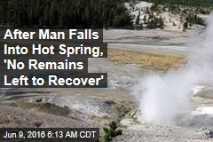 After Man Falls Into Hot Spring, 'No Remains Left to Recover'