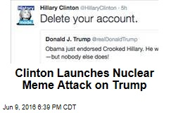 Clinton Launches Nuclear Meme Attack on Trump