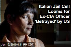 Italian Jail Cell Looms for Ex-CIA Officer 'Betrayed' by US