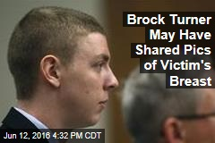 Brock Turner May Have Shared Pics of Victim's Breast