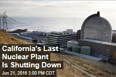 California's Last Nuclear Plant Is Shutting Down