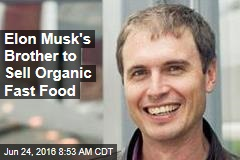 Elon Musk's Brother to Sell Organic Fast Food