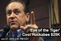 'Eye of the Tiger' Cost Huckabee $25K