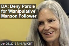 DA: Deny Parole for 'Manipulative' Manson Follower
