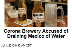 Corona Brewery Accused of Draining Mexico of Water