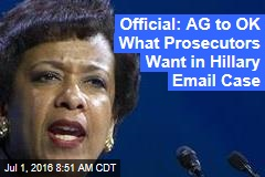 Official: AG to OK What Prosecutors Want in Hillary Email Case