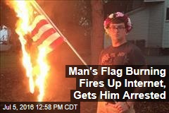 Man's Flag Burning Fires Up Internet, Gets Him Arrested