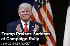 Trump Praises Saddam at Campaign Rally