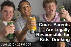 Court: Parents Are Legally Responsible for Kids' Drinking