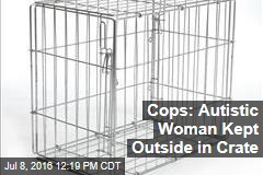 Cops: Autistic Woman Kept Outside in Crate