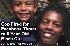 Cop Fired for Facebook Threat to 5-Year-Old Black Girl