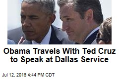 Obama Travels With Ted Cruz to Speak at Dallas Service