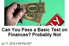 Can You Pass a Basic Test on Finances? Probably Not