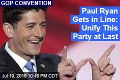 Paul Ryan Gets in Line: Unify This Party at Last