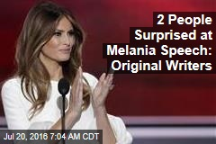 2 People Surprised at Melania Speech: Original Writers