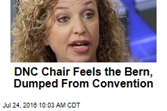 DNC Chair Feels the Bern, Dumped From Convention
