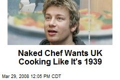 Naked Chef Wants UK Cooking Like It's 1939