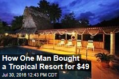 How One Man Bought a Tropical Resort for $49