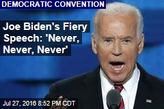Joe Biden's Fiery Speech: 'Never, Never, Never'