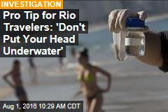 Pro Tip for Rio Travelers: 'Don't Put Your Head Underwater'