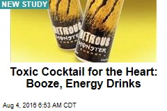 Toxic Cocktail for the Heart: Booze, Energy Drinks
