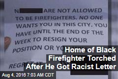 Home of Black Firefighter Torched After He Got Racist Letter