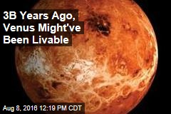 3B Years Ago, Venus Might've Been Livable