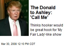 The Donald to Ashley: 'Call Me'