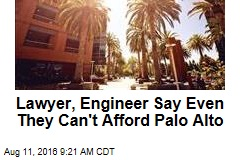 Lawyer, Engineer Say Even They Can't Afford Palo Alto