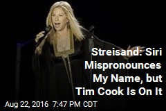 Streisand: Siri Mispronounces My Name, but Tim Cook Is On It